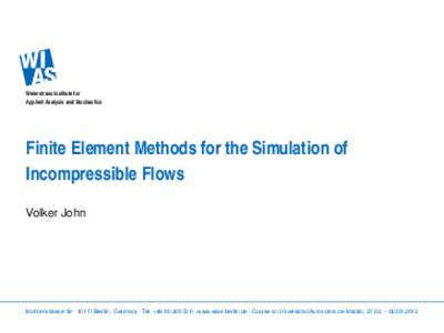 Weierstrass Institute for Applied Analysis and Stochastics Finite Element Methods for the Simulation of Incompressible Flows Volker John