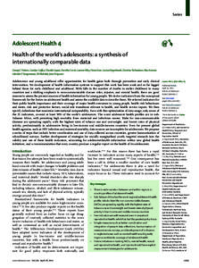 Series  Adolescent Health 4 Health of the world's adolescents: a synthesis of internationally comparable data George C Patton, Carolyn Coffey, Claudia Cappa, Dorothy Currie, Leanne Riley, Fiona Gore, Louisa Degenhardt