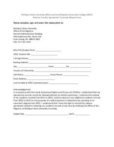 Michigan State University (MSU) and Grand Rapids Community College (GRCC) Reverse Transfer Agreement Transcript Release Form Please complete, sign, and return this release form to: Michigan State University Office of the