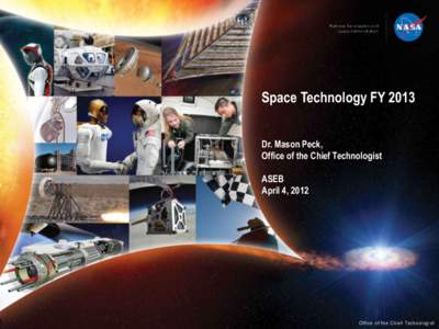 Space Technology FY 2013 Dr. Mason Peck, Office of the Chief Technologist ASEB April 4, 2012