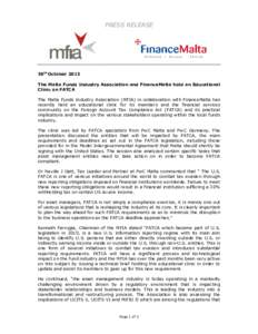 PRESS RELEASE  30th October 2013 The Malta Funds Industry Association and FinanceMalta hold an Educational Clinic on FATCA The Malta Funds Industry Association (MFIA) in collaboration with FinanceMalta has