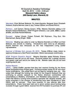 RI Council on Assistive Technology April 25, 2013 ~ 2:30 – 4:00 pm Warwick Public Library 600 Sandy Lane, Warwick, RI MINUTES Attendees: Chair Michael Matracia, Flo Adeni-Awosika, Margaret Hoye, Elisabeth