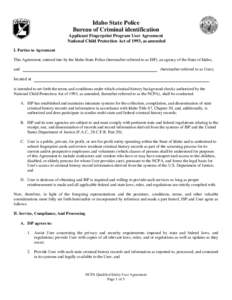 Idaho State Police Bureau of Criminal identification Applicant Fingerprint Program User Agreement National Child Protection Act of 1993, as amended I. Parties to Agreement This Agreement, entered into by the Idaho State