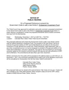 NOTICE OF PUBLIC HEARING On a Proposed Ordinance to amend the Government Code to add a new Article 3. Endowment Investment Fund The Tribal Council has approved for publication and public comment a proposed amendment to t