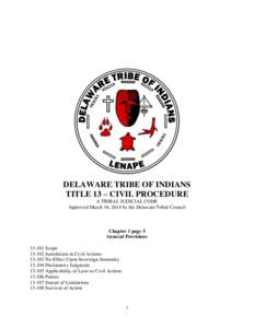 DELAWARE TRIBE OF INDIANS TITLE 13 – CIVIL PROCEDURE A TRIBAL JUDICIAL CODE Approved March 10, 2014 by the Delaware Tribal Council  Chapter 1 page 5