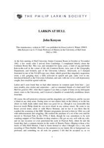 LARKIN AT HULL John Kenyon This reminiscence, written in 1987, was published in About Larkin 6, WinterJohn Kenyon was G. F. Grant Professor of History in the University of Hull from 1962 to 1981.