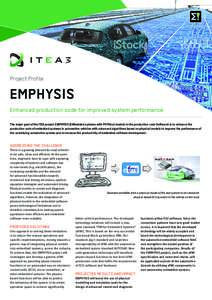 Project Profile  EMPHYSIS Enhanced production code for improved system performance The major goal of the ITEA project EMPHYSIS (EMbedded systems with PHYSical models In the production code Software) is to enhance the pro