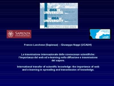 Franco Lucchese (Sapienza) - Giuseppe Nappi (UCADH)  La trasmissione internazionale delle conoscenze scientifiche: l'importanza del web ed e-learning nella diffusione e trasmissione del sapere. International transfer o