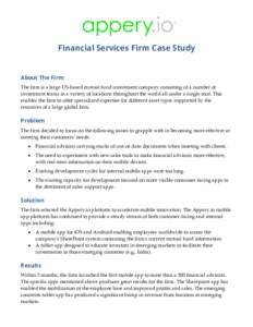 Financial Services Firm Case Study  About The Firm The firm is a large US-based mutual fund investment company consisting of a number of investment teams in a variety of locations throughout the world all under a single
