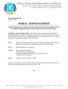 For Immediate Release: February 9, 2017 PUBLIC ANNOUNCEMENT Regional Indigenous Consultation Discussion with United Nations Special Rapporteur on the Rights of Indigenous Peoples Victoria Tauli-Corpuz on the Navajo Natio