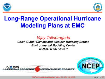 Long-Range Operational Hurricane Modeling Plans at EMC Vijay Tallapragada Chief, Global Climate and Weather Modeling Branch Environmental Modeling Center NOAA / NWS / NCEP