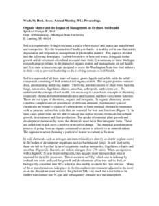 Wash. St. Hort. Assoc. Annual MeetingProceedings. Organic Matter and the Impact of Management on Orchard Soil Health Speaker: George W. Bird Dept. of Entomology, Michigan State University E. Lansing, MISoil