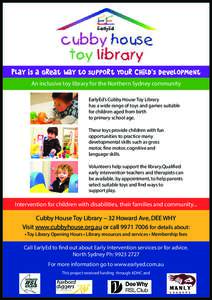 Play is a great way to support your child's development An inclusive toy library for the Northern Sydney community EarlyEd's Cubby House Toy Library has a wide range of toys and games suitable for children aged from