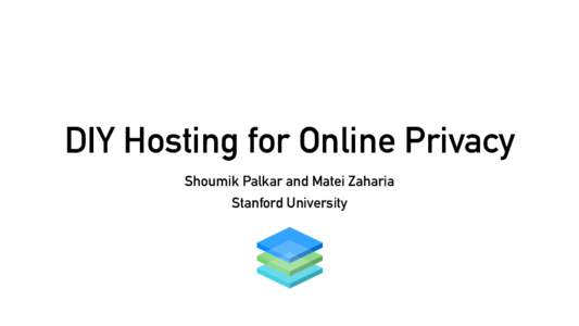 DIY Hosting for Online Privacy Shoumik Palkar and Matei Zaharia Stanford University Before: A Federated Internet The Internet and its protocols were designed to be federated