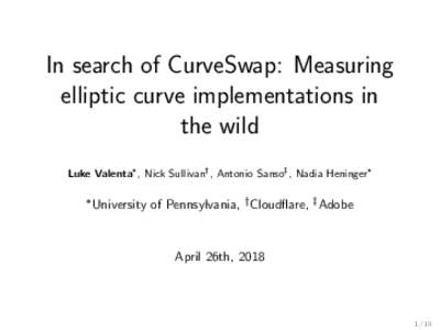 In search of CurveSwap: Measuring elliptic curve implementations in the wild Luke Valenta∗ , Nick Sullivan† , Antonio Sanso‡ , Nadia Heninger∗ ∗ University