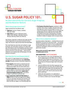 U.S. SUGAR POLICY 101: An Overview of the Current U.S. Sugar Program and the Need for Reform Where Does Sugar Come From? Sugar is derived from two different crops: • Sugarcane is grown in Florida, Louisiana,