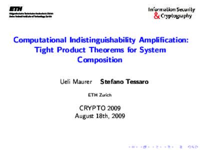 Computational Indistinguishability Amplification: Tight Product Theorems for System Composition Ueli Maurer  Stefano Tessaro