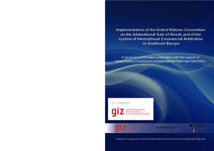 Implementation of the United Nations Convention on the International Sale of Goods and of the system of International Commercial Arbitration in Southeast Europe A report on a GTZ Project, undertaken with the support of U