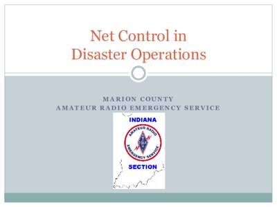 Net Control in Disaster Operations MARION COUNTY AMATEUR RADIO EMERGENCY SERVICE  Housekeeping