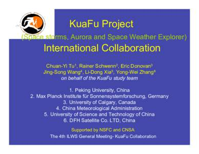 KuaFu Project (Space storms, Aurora and Space Weather Explorer) International Collaboration Chuan-Yi Tu1, Rainer Schwenn2, Eric Donovan3 Jing-Song Wang4, Li-Dong Xia5, Yong-Wei Zhang6
