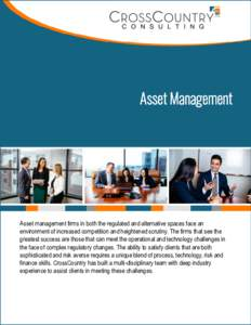 Asset Management  Asset management firms in both the regulated and alternative spaces face an environment of increased competition and heightened scrutiny. The firms that see the greatest success are those that can meet