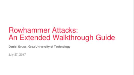 Rowhammer Attacks: An Extended Walkthrough Guide Daniel Gruss, Graz University of Technology July 27, 2017  www.tugraz.at
