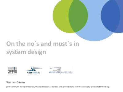 On the no´s and must´s in system design Werner Damm joint work with Bernd Finkbeiner, Universität des Saarlandes, and Astrid Rakow, Carl von Ossietzky Universität Oldenburg