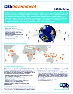 USG Bulletin Global commercial service launch in September, 2014 opened a new era in connectivity for O3b's growing family of customers around the world. The 12 satellites in O3b's unique Medium Earth Orbit constella