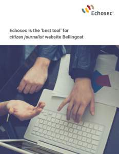 Echosec is the 'best tool' for citizen journalist website Bellingcat Echosec is the 'best tool' for citizen journalist website Bellingcat  The rapid growth and expansion of social networking and media-sharing