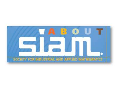 What is SIAM? The Society for Industrial and Applied Mathematics (SIAM) is a leading international organization comprised of students and professionals whose primary interest is in mathematics and computational science