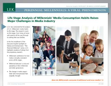 Executive Insights | Spotlight on Media & Entertainment  Perennial Millennials: a viral phenomenon Life Stage Analysis of Millennials' Media Consumption Habits Raises Major Challenges in Media Industry L.E.K. has condu