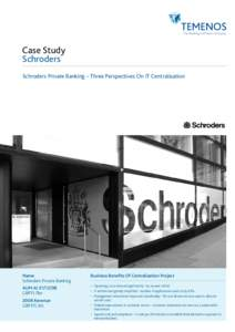Case Study Schroders Schroders Private Banking – Three Perspectives On IT Centralisation Name Schroders Private Banking