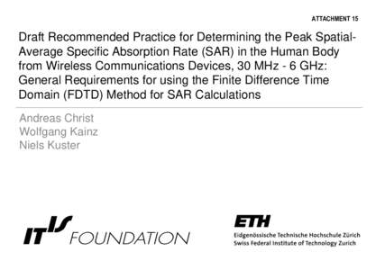 ATTACHMENT 15  Draft Recommended Practice for Determining the Peak SpatialAverage Specific Absorption Rate (SAR) in the Human Body from Wireless Communications Devices, 30 MHz - 6 GHz: General Requirements for using the