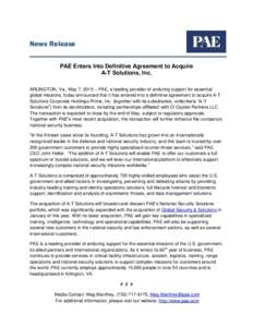 News Release PAE Enters Into Definitive Agreement to Acquire A-T Solutions, Inc. ARLINGTON, Va., May 7, 2015 – PAE, a leading provider of enduring support for essential global missions, today announced that it has ente