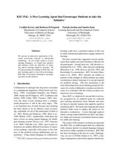 KSC-PaL: A Peer Learning Agent that Encourages Students to take the Initiative∗ Cynthia Kersey and Barbara Di Eugenio Pamela Jordan and Sandra Katz Department of Computer Science Learning Research and Development Cente