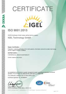 CERTIFICATE  ISO 9001:2015 DEKRA Certification GmbH hereby certifies that the company  IGEL Technology GmbH