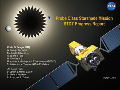 Probe Class Starshade Mission STDT Progress Report Chair: S. Seager (MIT) W. Cash (U. Colorado) N.J. Kasdin (Princeton U.)