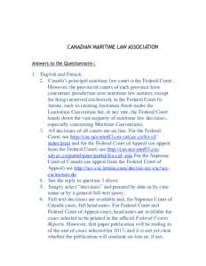 CANADIAN MARITIME LAW ASSOCIATION Answers to the Questionnaire : 1.      English and French. 2.      Canada's principal maritime law court is the Federal Court. However, the provincial courts of each province