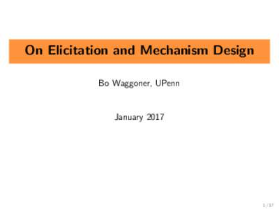 On Elicitation and Mechanism Design Bo Waggoner, UPenn January