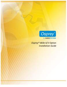 Osprey® 460e A/V Option Installation Guide © 2014 Osprey by Variosystems. All rights reserved. Osprey® and SimulStream® are registered trademarks of Osprey Variosystems. Microsoft®, Windows® 7, Windows Server® 20