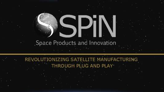 "REVOLUTIONIZING SATELLITE MANUFACTURING THROUGH PLUG AND PLAY PROBLEM:SATELLITE COSTS ERODE PROFITS AND LIMITS THE SERVICES "" (satellites) lead times used to be 36 months,"" said Jean-Loïc Galle, CEO of Thales Aleni"