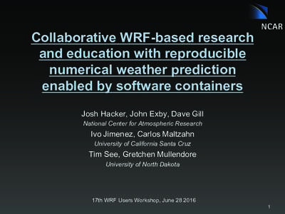 Collaborative WRF-based research and education with reproducible numerical weather prediction enabled by software containers Josh Hacker, John Exby, Dave Gill National Center for Atmospheric Research