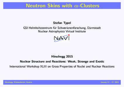Neutron Skins with α-Clusters Stefan Typel GSI Helmholtzzentrum f¨ ur Schwerionenforschung, Darmstadt Nuclear Astrophysics Virtual Institute