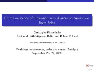 On the existence of dimension zero divisors on curves over finite fields Christophe Ritzenthaler Joint work with Stéphane Ballet and Robert Rolland Institut de Mathématiques de Luminy