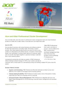 Acer and Altair Professional Cluster Development Acer and Altair offer users the power of professional cluster management tools and robust hardware solutions to satisfy the complex needs of manufacturers and researchers