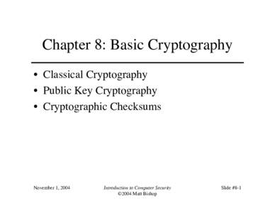 Chapter 8: Basic Cryptography • Classical Cryptography • Public Key Cryptography • Cryptographic Checksums  November 1, 2004