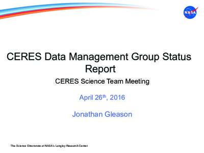 CERES Data Management Group Status Report CERES Science Team Meeting April 26th, 2016  Jonathan Gleason