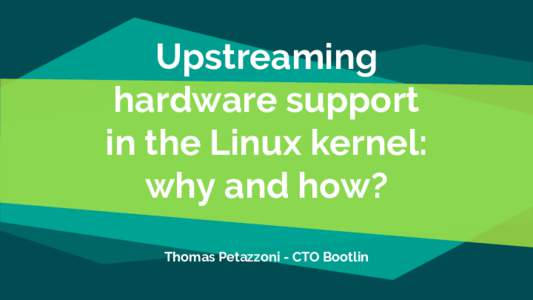 Upstreaming hardware support in the Linux kernel: why and how? Thomas Petazzoni - CTO Bootlin