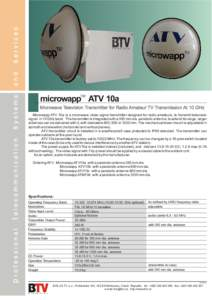 TM  microwapp ATV 10a Microwave Television Transmitter for Radio Amateur TV Transmission At 10 GHz Microwapp ATV 10a is a microwave video signal transmitter designed for radio amateurs, to transmit television signal in 1