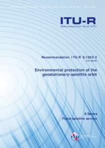 RECOMMENDATION ITU-R S[removed]* - Environmental protection of the geostationary-satellite orbit